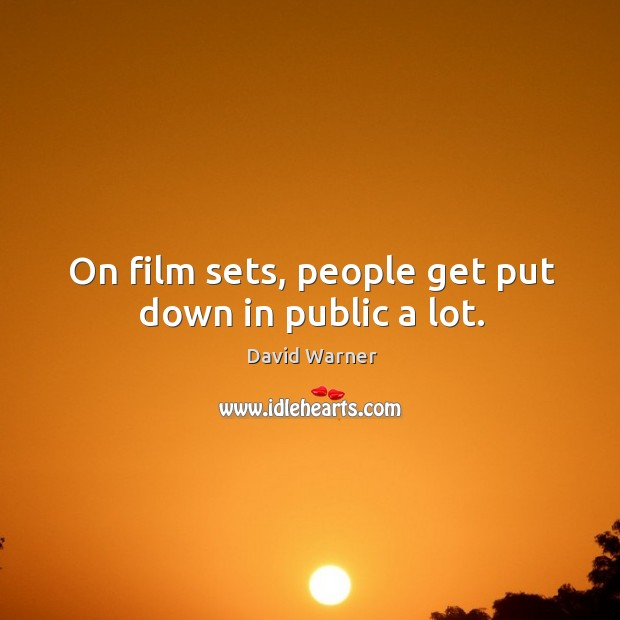 On film sets, people get put down in public a lot. Image