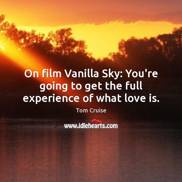 Image, On film Vanilla Sky: You're going to get the full experience of what love is.