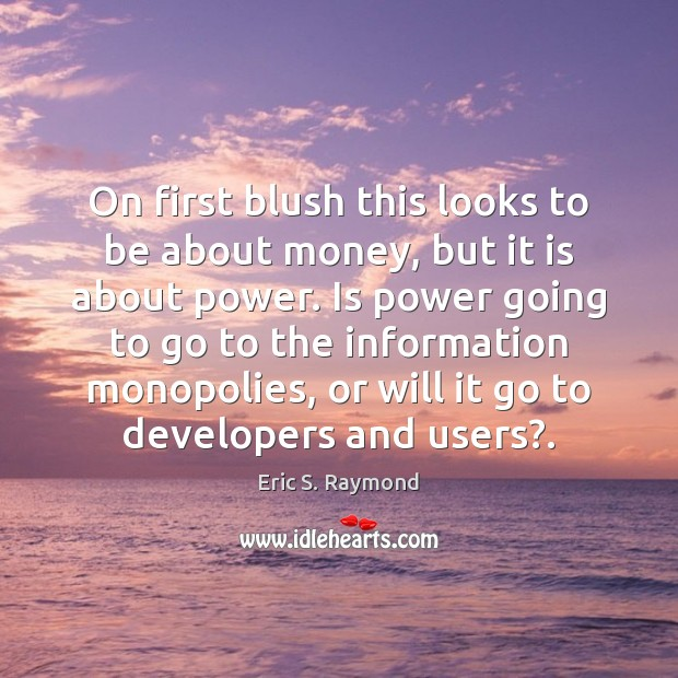 On first blush this looks to be about money, but it is Eric S. Raymond Picture Quote
