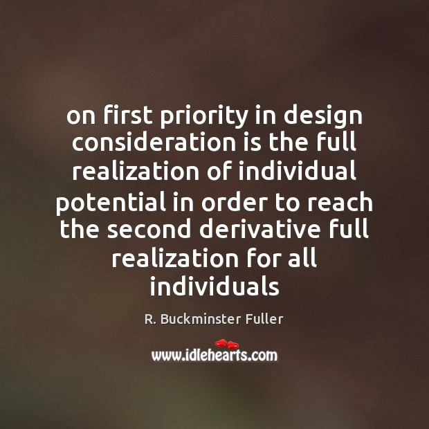 On first priority in design consideration is the full realization of individual R. Buckminster Fuller Picture Quote