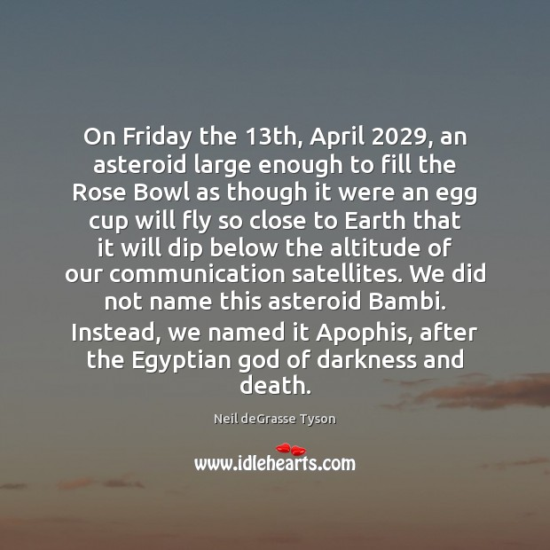 On Friday the 13th, April 2029, an asteroid large enough to fill the Image