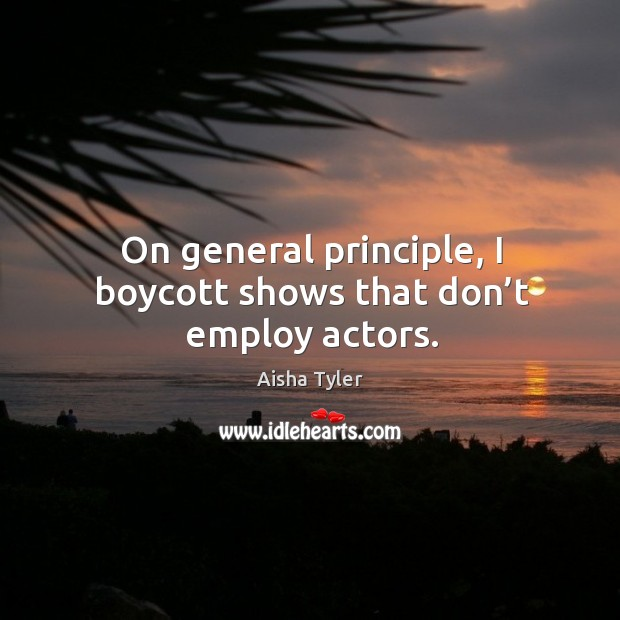 Image, On general principle, I boycott shows that don't employ actors.