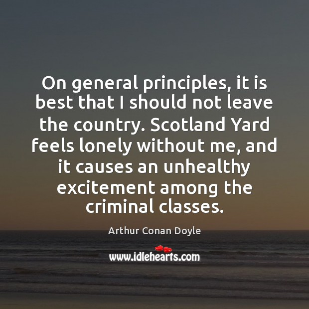 On general principles, it is best that I should not leave the Arthur Conan Doyle Picture Quote