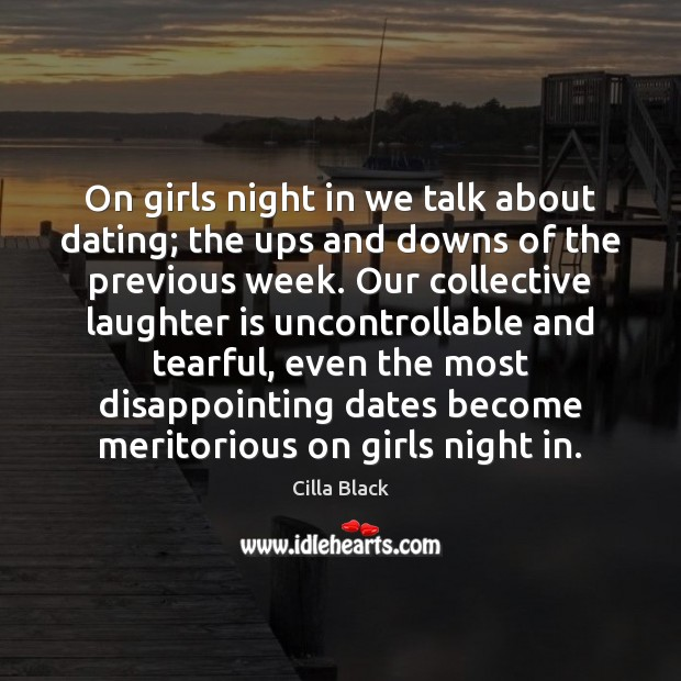 On girls night in we talk about dating; the ups and downs Cilla Black Picture Quote