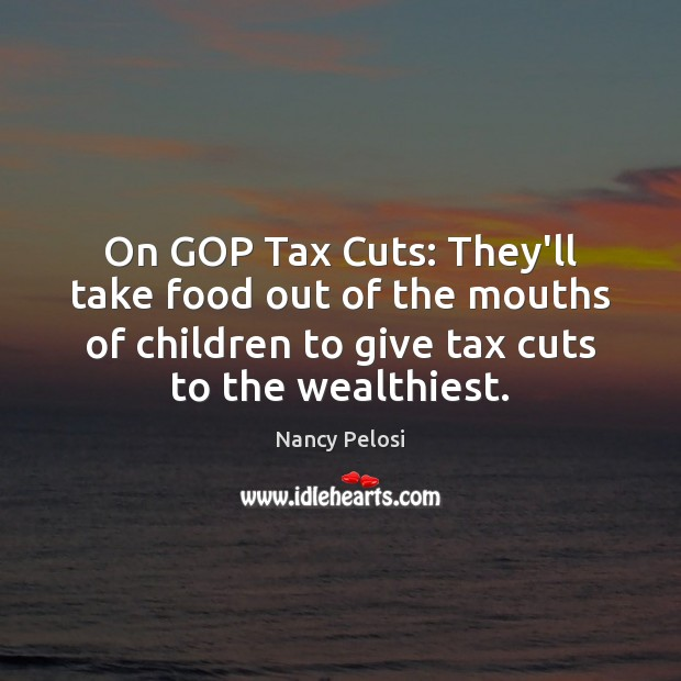 On GOP Tax Cuts: They'll take food out of the mouths of Image