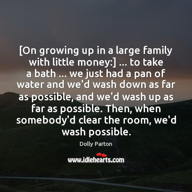 [On growing up in a large family with little money:] … to take Image