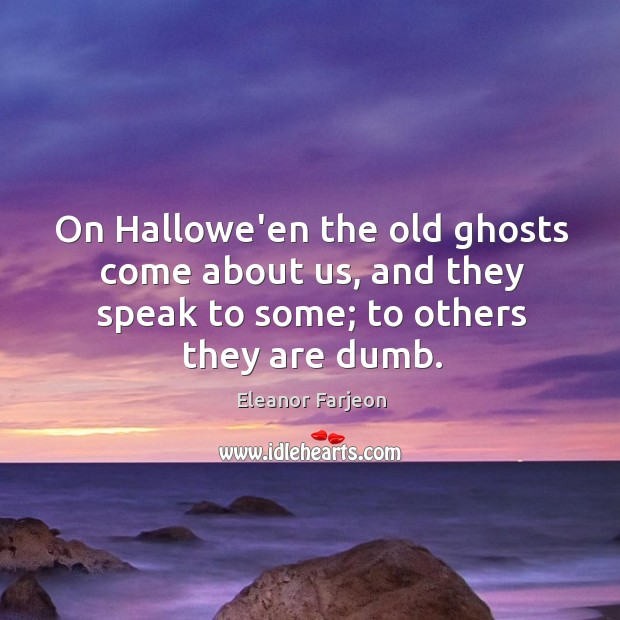 On Hallowe'en the old ghosts come about us, and they speak to Image