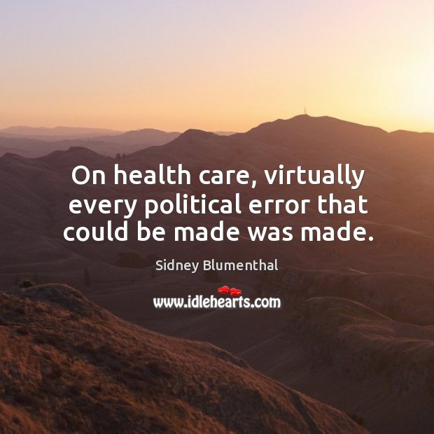 On health care, virtually every political error that could be made was made. Image