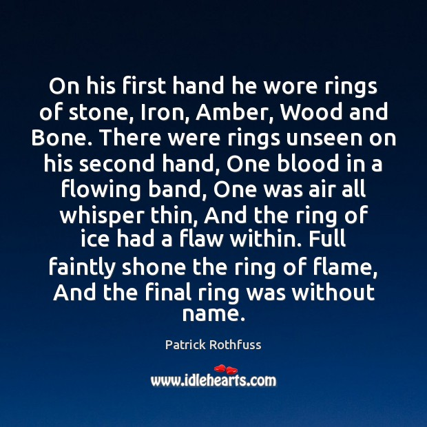 On his first hand he wore rings of stone, Iron, Amber, Wood Patrick Rothfuss Picture Quote