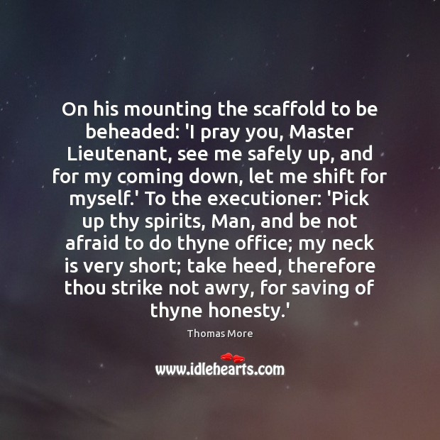 Image, On his mounting the scaffold to be beheaded: 'I pray you, Master