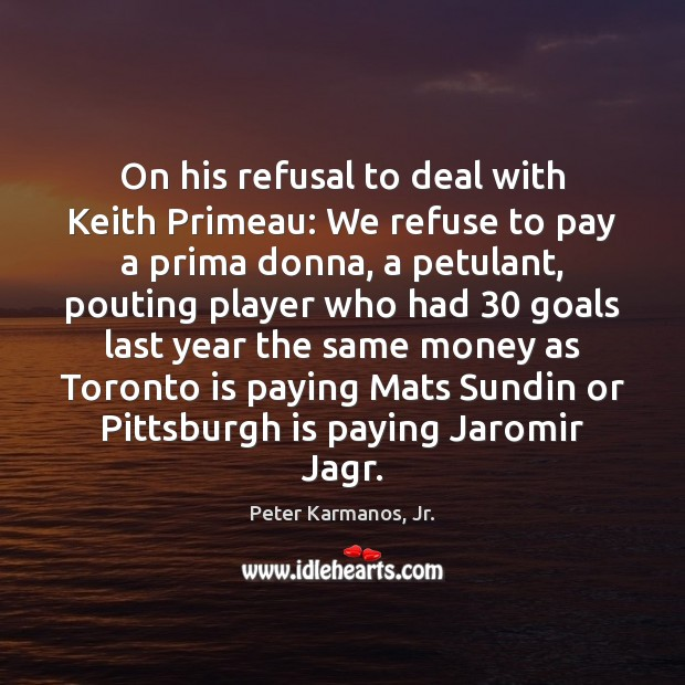 On his refusal to deal with Keith Primeau: We refuse to pay Image