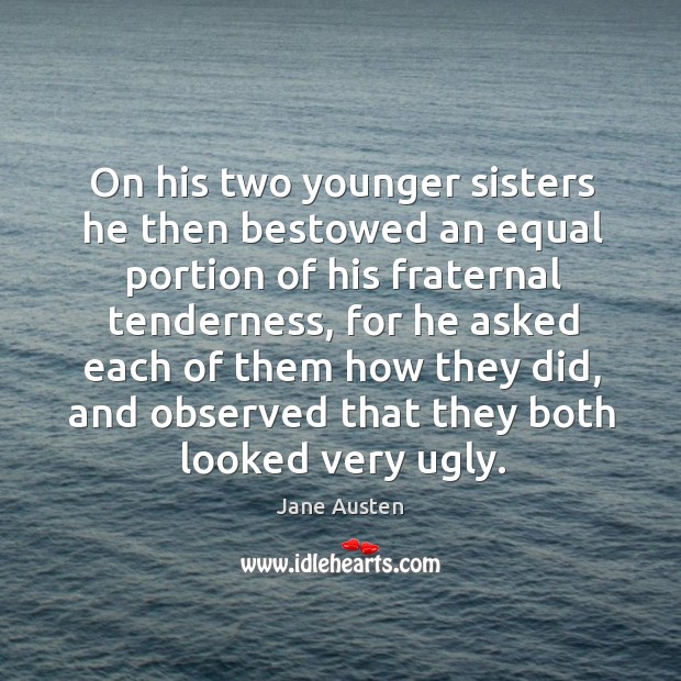 Image, On his two younger sisters he then bestowed an equal portion of his fraternal tenderness