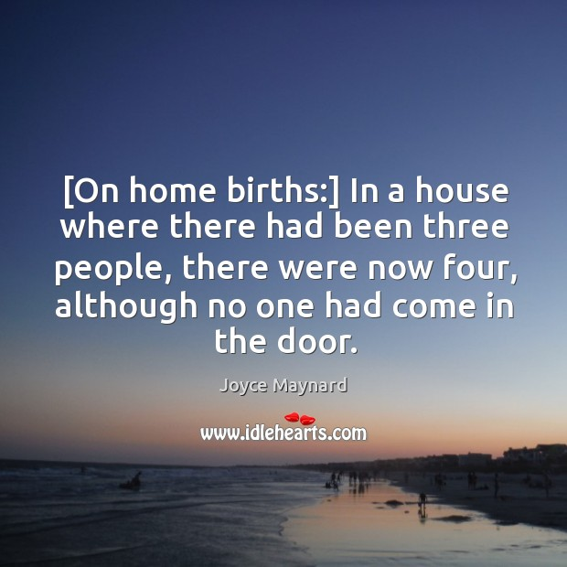 [On home births:] In a house where there had been three people, Image