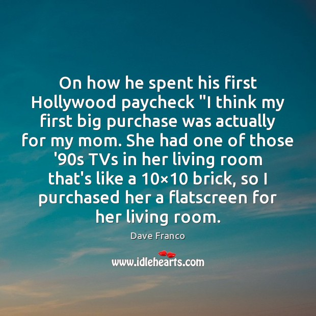 "Dave Franco Picture Quote image saying: On how he spent his first Hollywood paycheck ""I think my first"