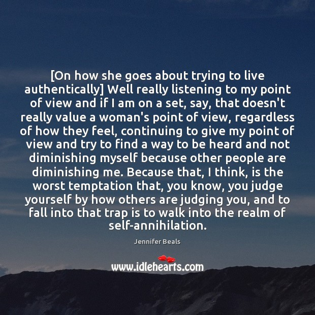 [On how she goes about trying to live authentically] Well really listening Jennifer Beals Picture Quote