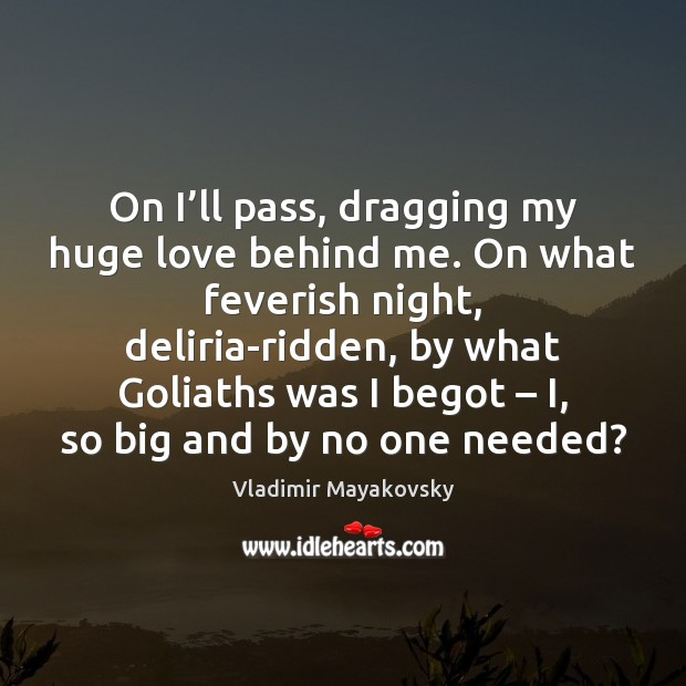 On I'll pass, dragging my huge love behind me. On what Image