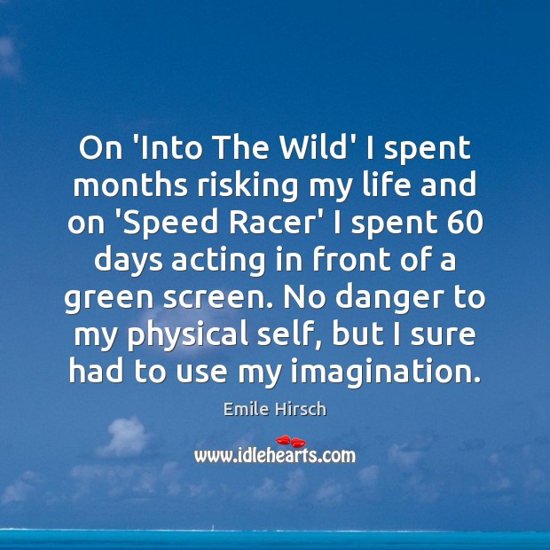 On 'Into The Wild' I spent months risking my life and on Emile Hirsch Picture Quote