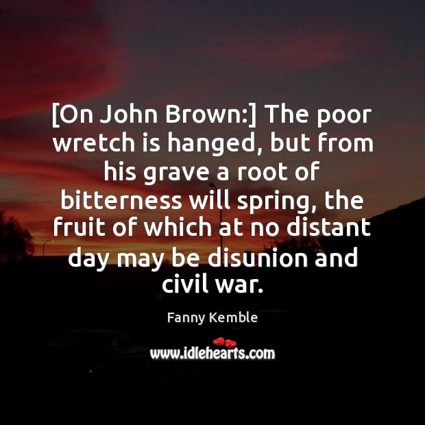 Image, [On John Brown:] The poor wretch is hanged, but from his grave