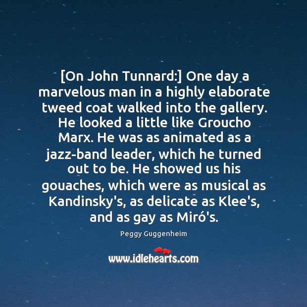 Image, [On John Tunnard:] One day a marvelous man in a highly elaborate