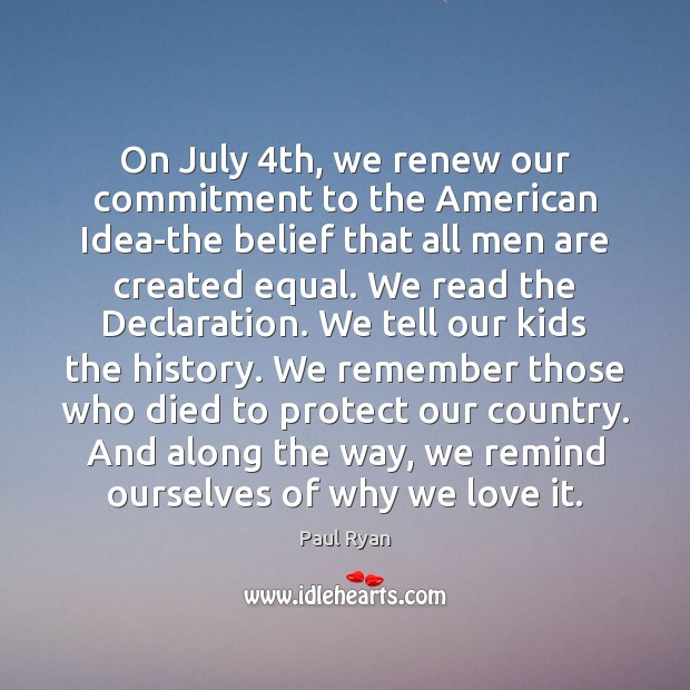 On July 4th, we renew our commitment to the American Idea-the belief Paul Ryan Picture Quote