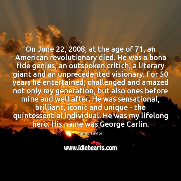 On June 22, 2008, at the age of 71, an American revolutionary died. He was Corey Taylor Picture Quote