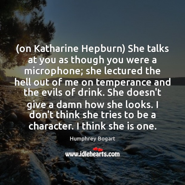 (on Katharine Hepburn) She talks at you as though you were a Humphrey Bogart Picture Quote