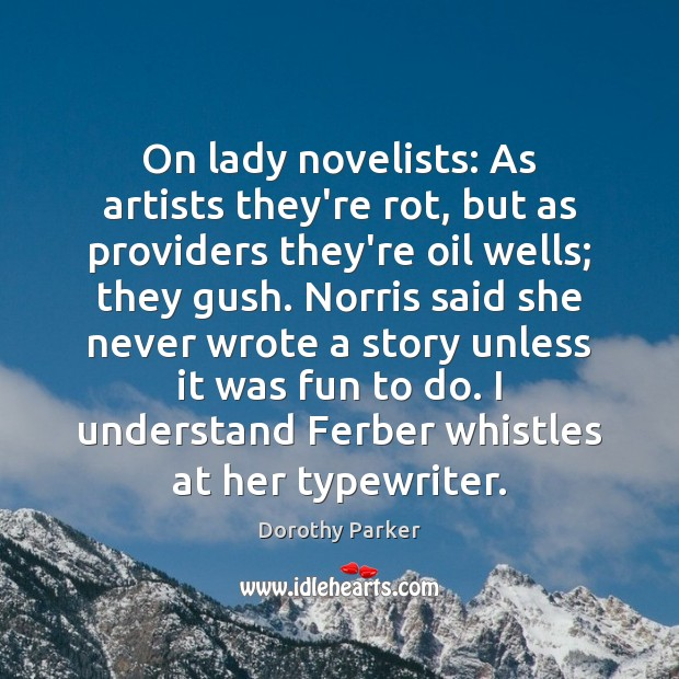 On lady novelists: As artists they're rot, but as providers they're oil Image