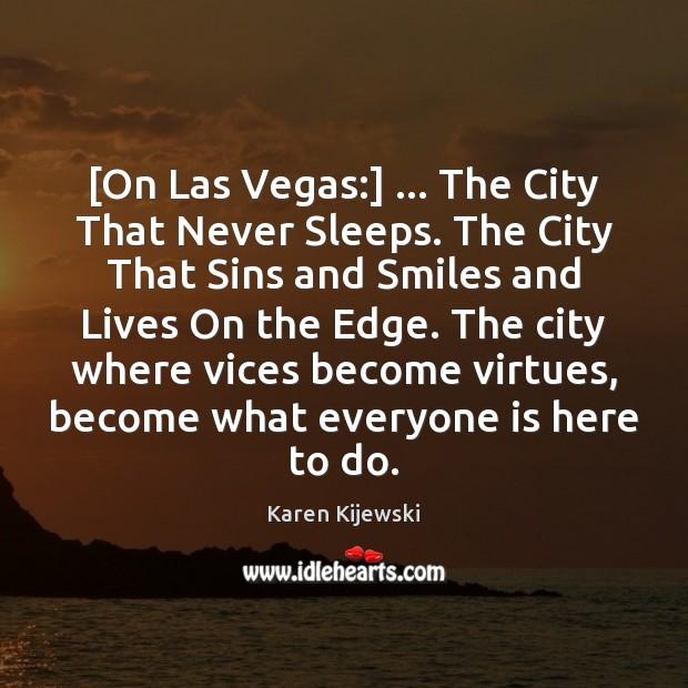 [On Las Vegas:] … The City That Never Sleeps. The City That Sins Karen Kijewski Picture Quote