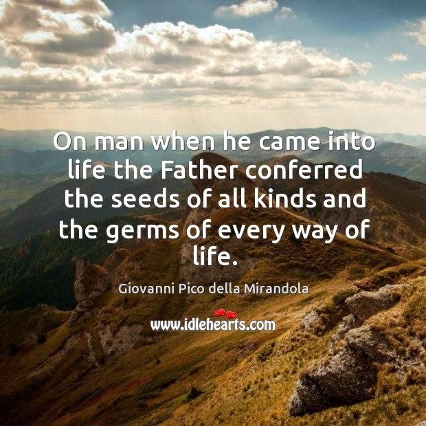 On man when he came into life the father conferred the seeds of all kinds and the germs of every way of life. Image