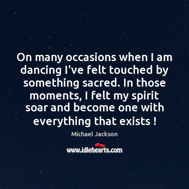 On many occasions when I am dancing I've felt touched by something Michael Jackson Picture Quote