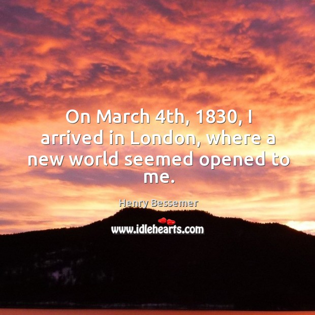 On march 4th, 1830, I arrived in london, where a new world seemed opened to me. Image