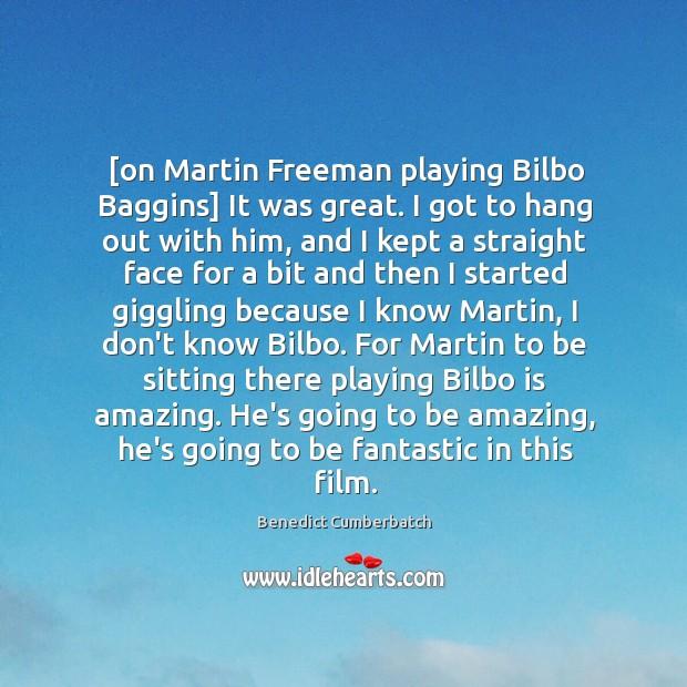 [on Martin Freeman playing Bilbo Baggins] It was great. I got to Image