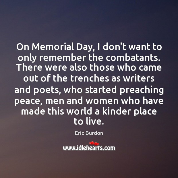 On Memorial Day, I don't want to only remember the combatants. There Memorial Day Quotes Image