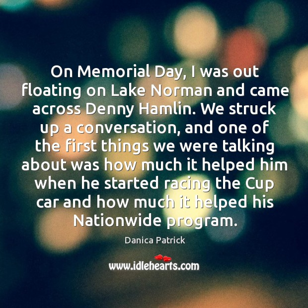 On memorial day, I was out floating on lake norman and came across denny hamlin. Memorial Day Quotes Image