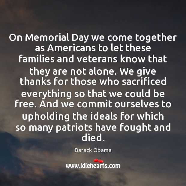 On Memorial Day we come together as Americans to let these families Memorial Day Quotes Image