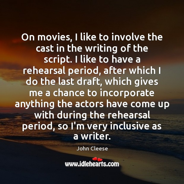 On movies, I like to involve the cast in the writing of Image