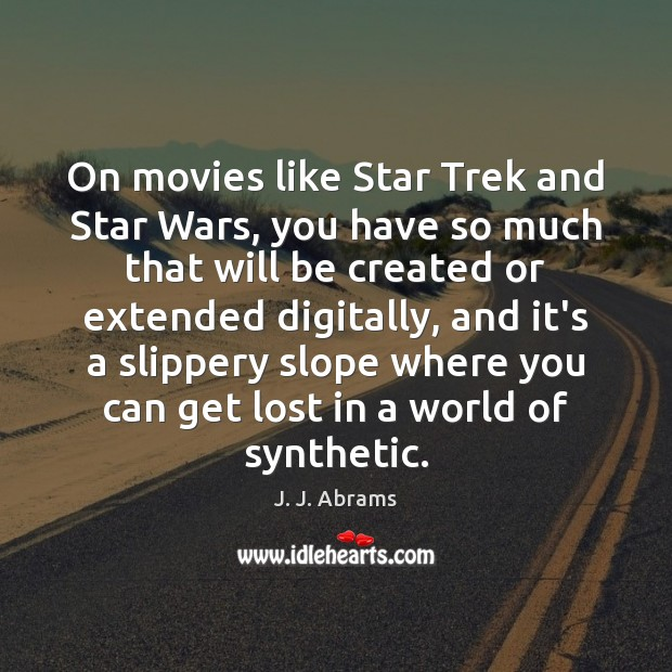 On movies like Star Trek and Star Wars, you have so much Image