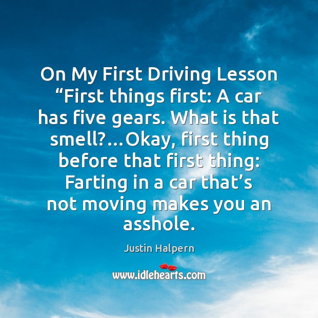 """On My First Driving Lesson """"First things first: A car has five Justin Halpern Picture Quote"""