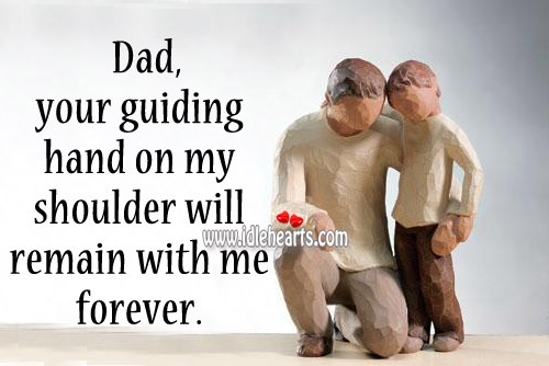 Dad, Your Guiding Hand On My Shoulder Will..