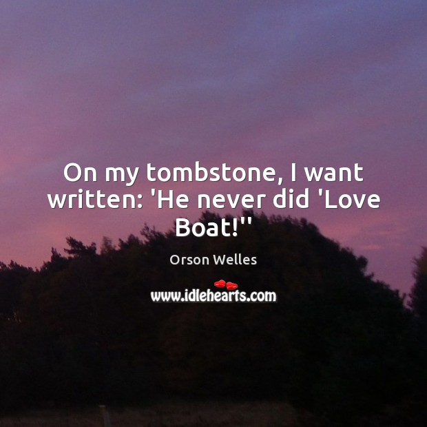 """On my tombstone, I want written: 'He never did 'Love Boat!"""" Image"""