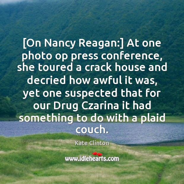 [On Nancy Reagan:] At one photo op press conference, she toured a Image