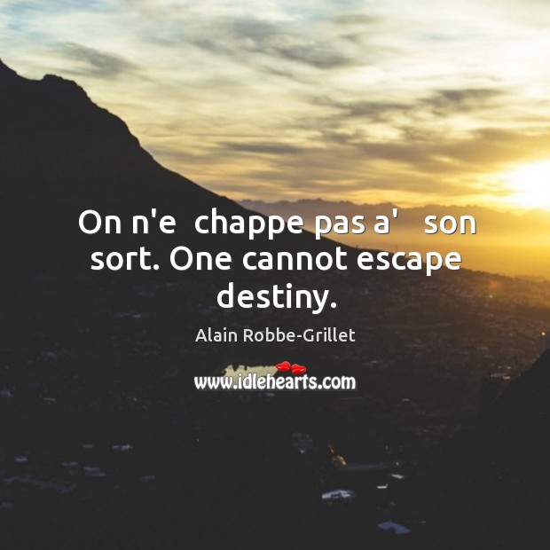 Image, On n'e  chappe pas a'   son sort. One cannot escape destiny.