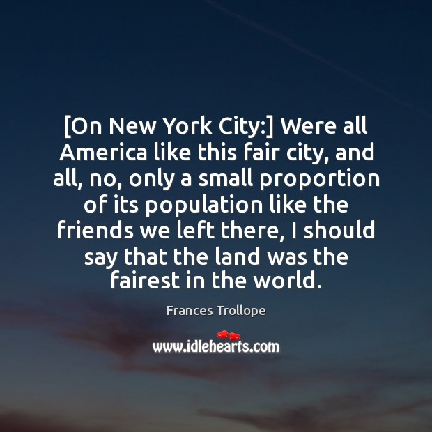 [On New York City:] Were all America like this fair city, and Frances Trollope Picture Quote