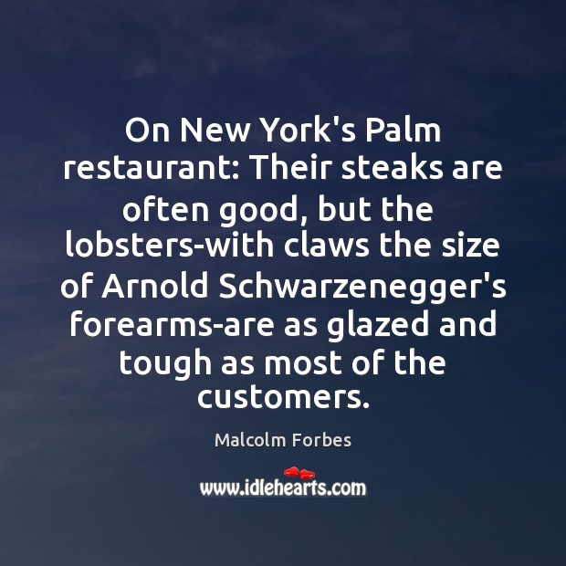 On New York's Palm restaurant: Their steaks are often good, but the Malcolm Forbes Picture Quote