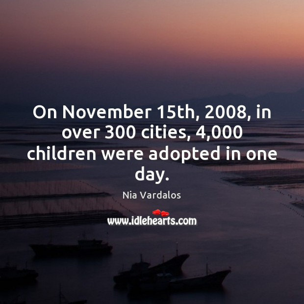 On November 15th, 2008, in over 300 cities, 4,000 children were adopted in one day. Image