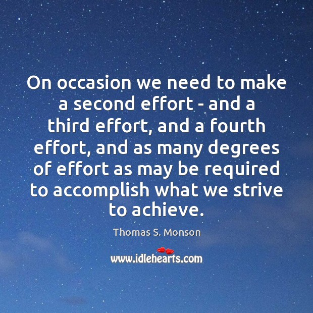 On occasion we need to make a second effort – and a Thomas S. Monson Picture Quote