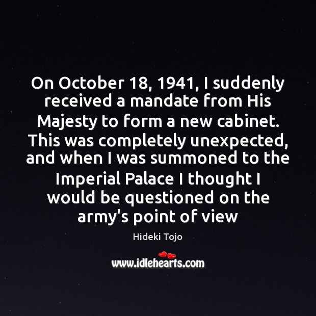 On October 18, 1941, I suddenly received a mandate from His Majesty to form Image