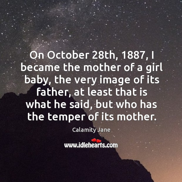 Image, On october 28th, 1887, I became the mother of a girl baby, the very image of its father..