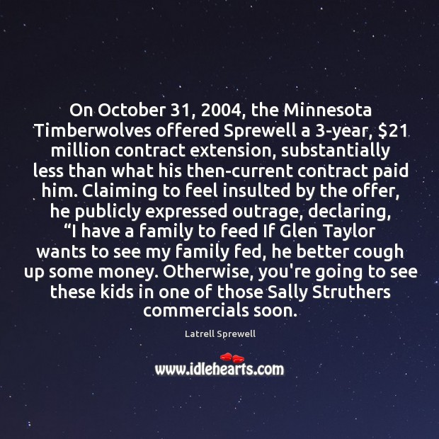 On October 31, 2004, the Minnesota Timberwolves offered Sprewell a 3-year, $21 million contract extension, Image
