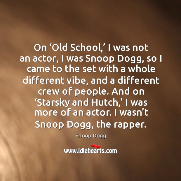 On 'old school,' I was not an actor, I was snoop dogg Image
